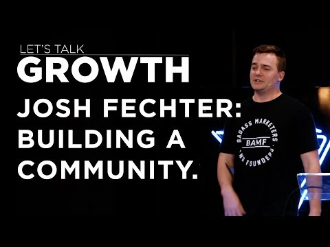 Let's Talk Growth - Josh Fechter on Building a Community