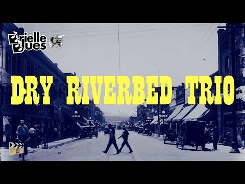 dry riverbed trio ✰✰✰ brielle blues 2017