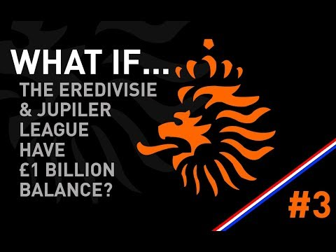 Fm18 experiment: what if the eredivisie & juplier league had a bank balance of £1billion - #3