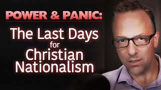 Power & Panic: The Last Days for Christian Nationalism