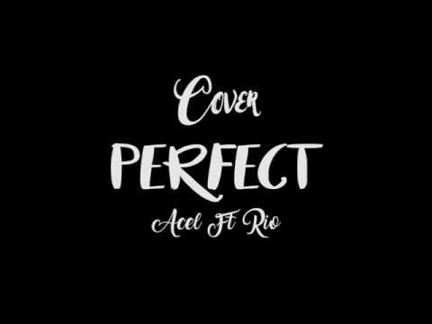 Perfect - Ed Sheeran [Cover by ACEL ft RIO]