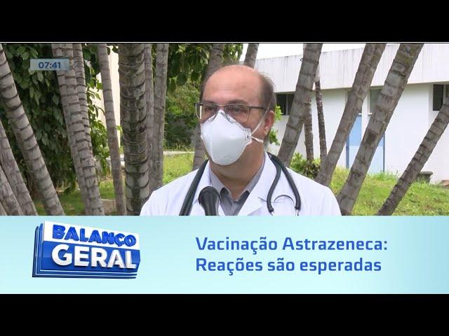 Vacinação Astrazeneca: Reações são esperadas, segundo infectologista