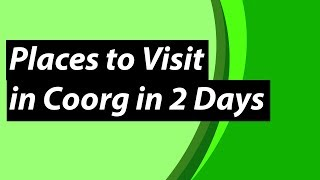 Places to Visit in Coorg in 2 Days | Coorg Trip