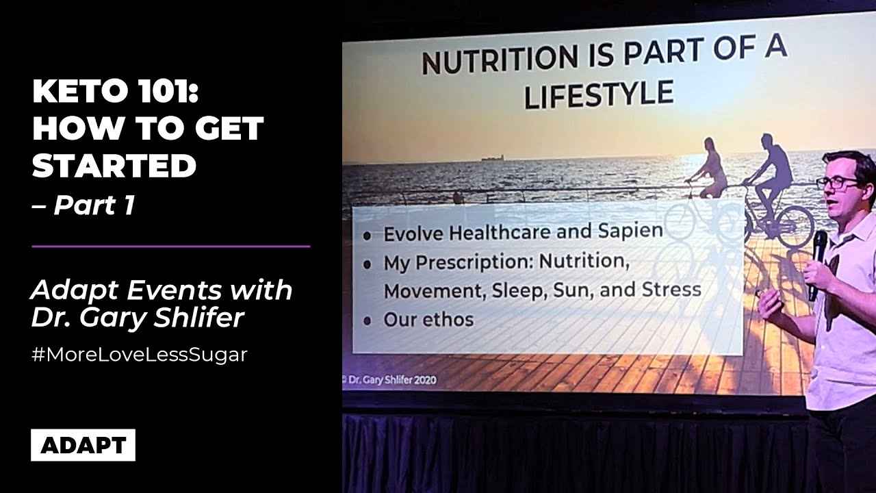 KETO 101: HOW TO GET STARTED. PART 1  —  DR. GARY SHLIFER [ADAPT EVENT]