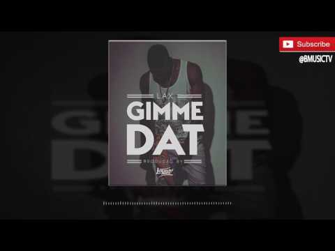 L.A.X - Gimme Dat (Prod. Legendury Beatz) (OFFICIAL AUDIO 2016)