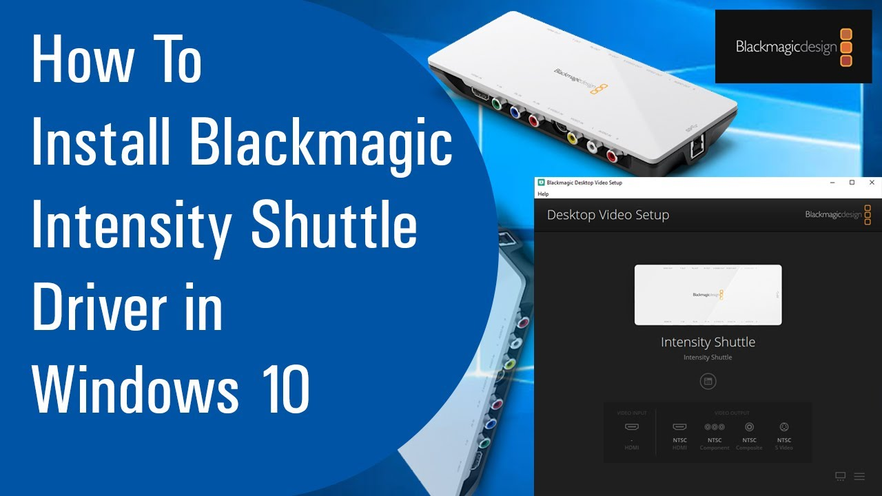How To Install Blackmagic Intensity Shuttle Driver In Windows 10 Youtube