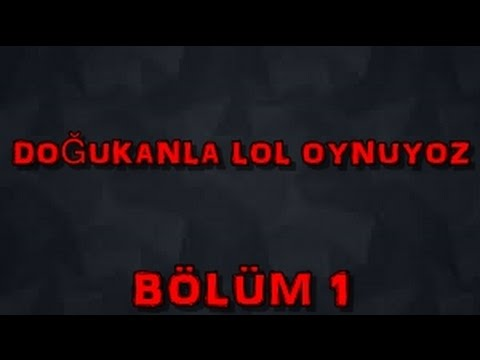 League of Legends - Doğukanla Akıyoz - Bölüm 1