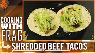 Cooking W/ Frag - Shredded Beef Tacos!