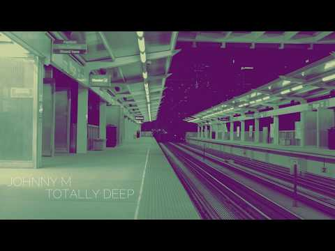 Totally Deep | Deep House Set | 2017 Mixed By Johnny M