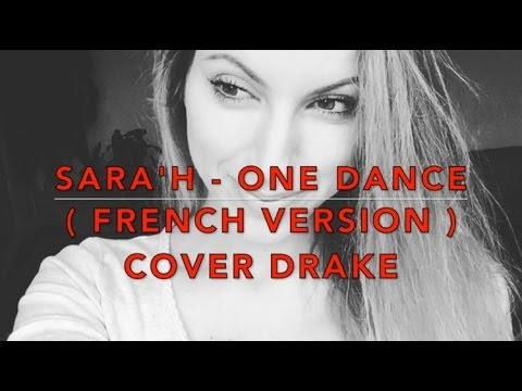 ONE DANCE ( FRENCH VERSION ) DRAKE ( SARA † H COVER )