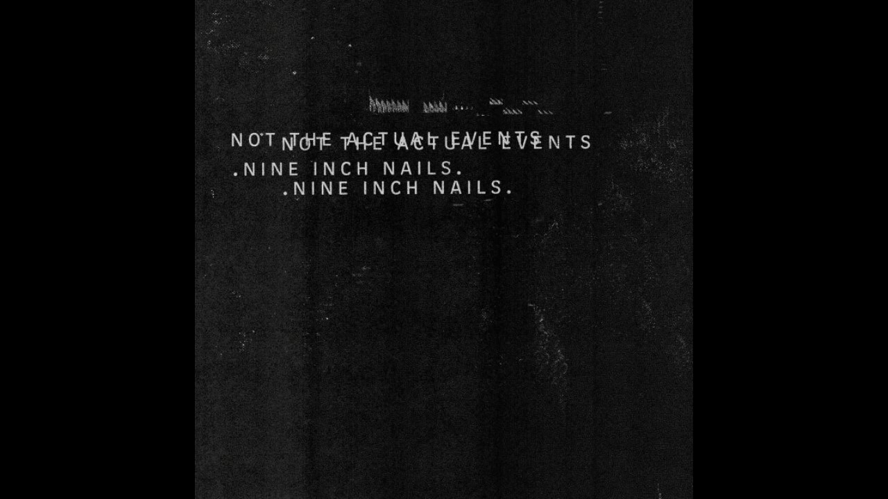 Nine Inch Nails - Not The Actual Events (Full LP) - YouTube