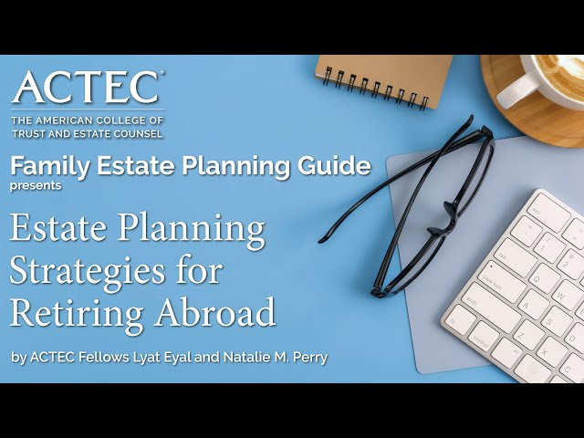 Estate Planning Strategies for Retiring Abroad | The American College of Trust and Estate College