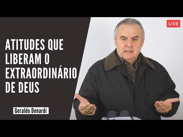 Atitudes que liberam o extraordinário de Deus - Ap. Denardi - Live 17/06