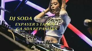 DJ SODA - EXPAYER 5 TAHUN GA ADA KEPASTIAN