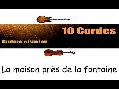 10 cordes - La maison pres de la Fontaine...