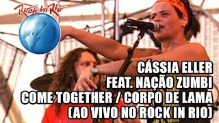 Cássia Eller e Nação Zumbi - Come together / Corpo de lama (Ao Vivo no Rock in Rio)