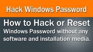 How to Hack or Reset Windows Password without any Software and Installation Media.