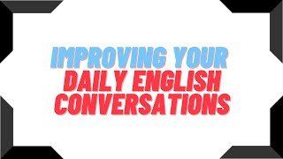 Improving Your Daily English Conversations