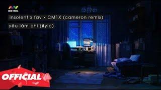 YÊU LÀM CHI - INSOLENT X FAY X CM1X (CAMERON REMIX)