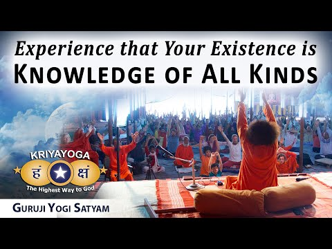 Kriyayoga - Experience that Your Existence is Knowledge of A