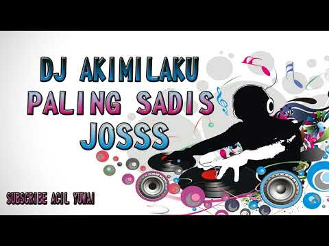 DJ AKIMILAKU PALING SADIS JOSSS SPESIAL TAHUN BARU ASEEK