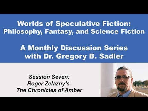 Roger Zelazny's Amber and Chaos - Philosophy and Speculative Fiction (lecture 7)