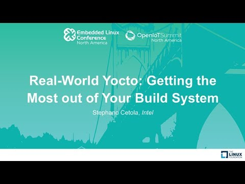 Real-World Yocto: Getting the Most out of Your Build System - Stephano Cetola, Intel