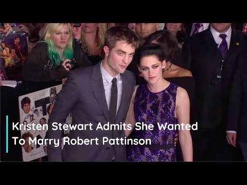 Kristen Stewart says she 'wanted to' marry Robert Pattinson and that ...