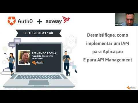 Webinar - Como implementar um IAM para Aplicação e para um API Management | - Auth0 + Axway.
