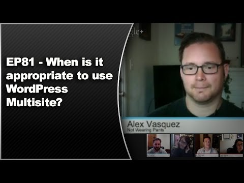 EP81 - When is it appropriate to use WordPress Multisite? - WPwatercooler - March 17 2014