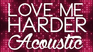 Ariana Grande & The Weeknd - Love Me Harder - Acoustic (Lyric Video)