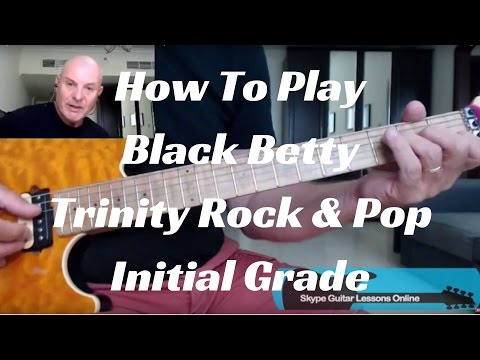 How to Play - Black Betty -Trinity Rock & Pop - initial Grade
