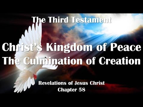 58. CHRIST'S KINGDOM OF PEACE & CULMINATION OF CREATION ❤️ THE THIRD TESTAMENT ❤️ From Jesus Christ
