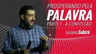 PROSPERANDO PELA PALAVRA - PARTE 1 - A CONFISSÃO - Luciano Subirá