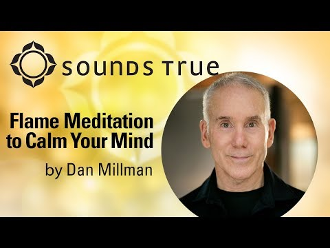 Dan Millman - A Simple Flame Meditation to Calm Your Mind