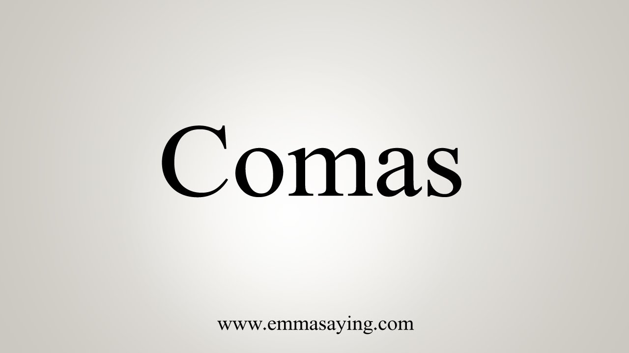 How To Pronounce Comas Youtube