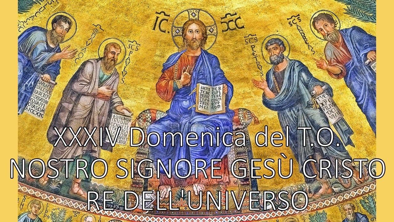 XXXIV DOMENICA DEL TEMPO ORDINARIO - NOSTRO SIGNORE GESÙ CRISTO RE  DELL'UNIVERSO - YouTube