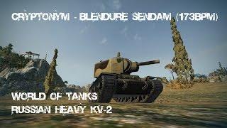 Cryptonym - Blendure Sendam (173BPM) WoT KV-2