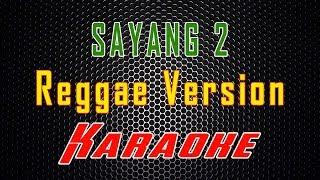 Download Mp3 Sayang 2 - Reggae Version  Karaoke  | Lmusical