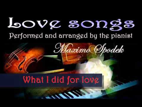 THEME FROM A CHORUS LINE, WHAT I DID FOR LOVE, ON PIANO AND MUSIAL ARRANGEMENTS