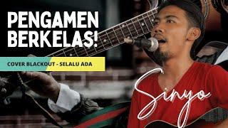 PENGAMEN BERKELAS! SINYO - SELALU ADA (COVER BLACKOUT) Mp3