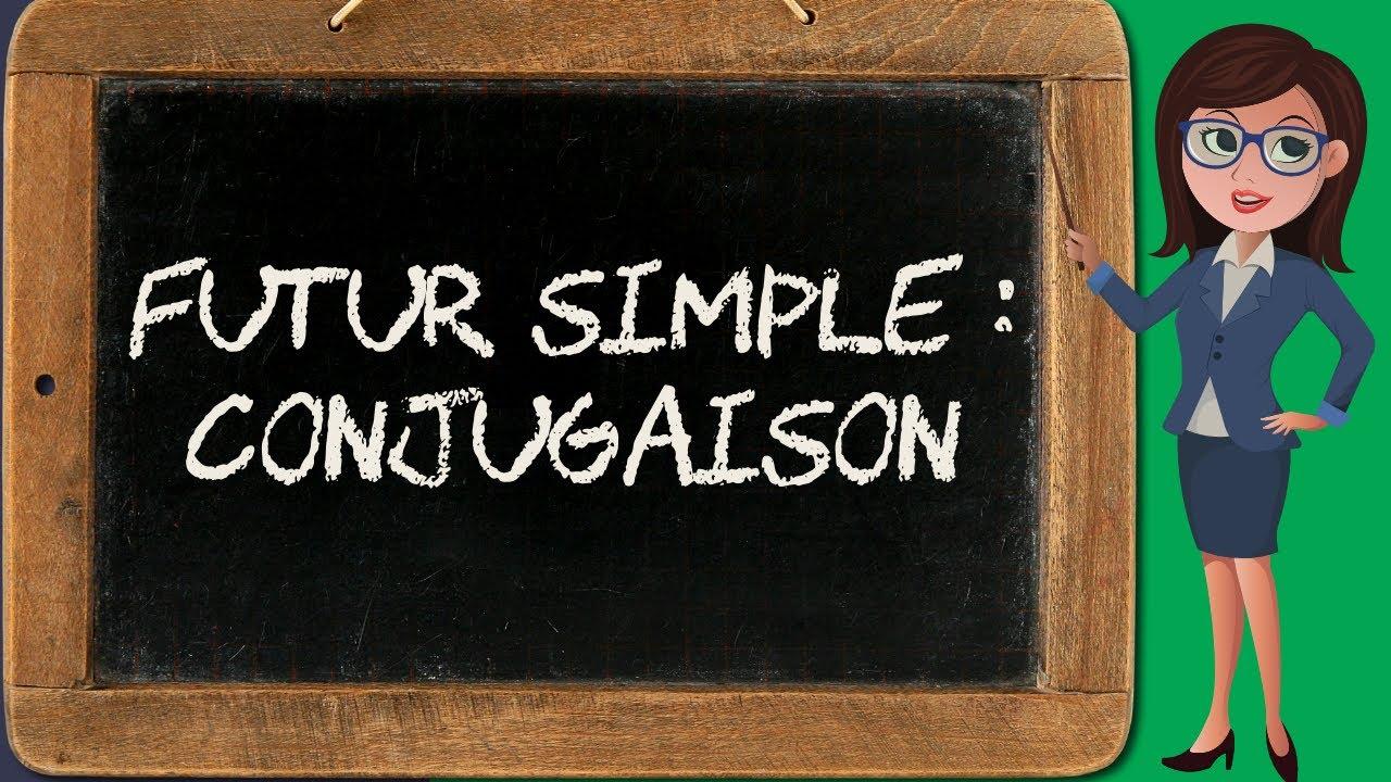 Conjugaison De L Indicatif 8 Le Futur Simple Youtube