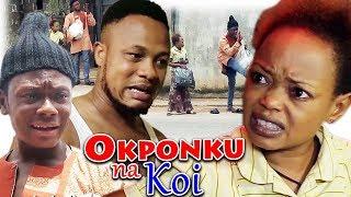 OKPONKU NA KOI - 2019 Latest Nigerian Nollywood Igbo Comedy Movie Full HD