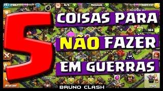 5 COISAS PARA NÃO FAZER EM GUERRAS NO CLASH OF CLANS - Bruno Clash