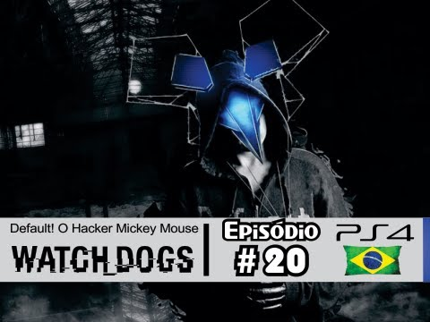 Watch Dogs #20: Default, O Hacker Mickey Mouse do Mal [Dublado PS4] - Let's Play