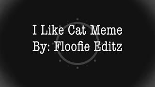 I Like Cat Meme/70 subs special/ft. Ma friends/Read description!