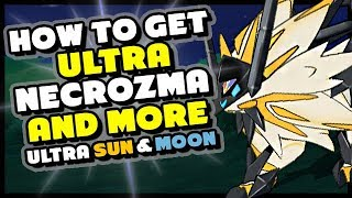HOW TO GET ULTRA NECROZMA, SOLGALEO AND LUNALA IN POKEMON ULTRA SUN AND ULTRA MOON