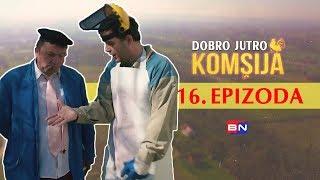 DOBRO JUTRO KOMSIJA 16 EPIZODA (BN Televizija 2019) HD