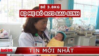 ⚡ Tin mới nhất | Bé gái sơ sinh nặng 3,8kg bị mẹ ruột bỏ rơi tại bệnh viện
