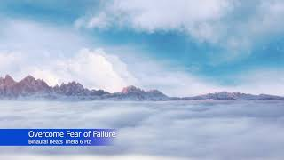 Overcome Fear of Failure - Beat self-limiting beliefs, negative thoughts. Binaural Beats Theta 6 Hz